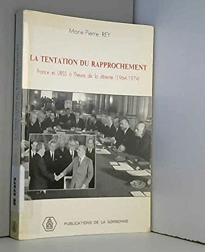 9782859442101: La Tentation du rapprochement: France et URSS à l'heure de la détente (1964-1974) (Série internationale/Université de Paris I) (French Edition)