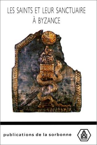 Les Saints et leur sanctuaire à Byzance : Textes, images et monuments: Jolivet-Lévy, ...