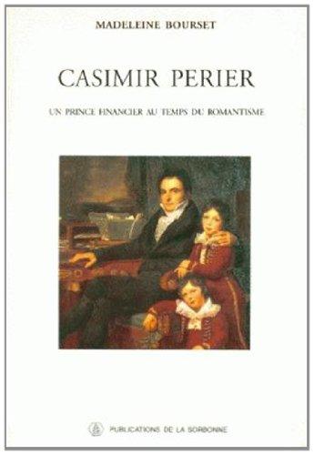 9782859442491: Casimir Périer: Un prince financier au temps du Romantisme (Histoire de la France aux XIXe et XXe siècles) (French Edition)
