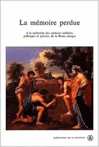 La memoire perdue: A la recherche des archives oubliees, publiques et privees, de la Rome antique (...