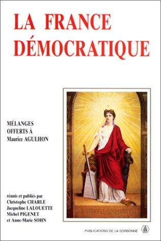 La France démocratique : Combats, mentalités, symboles : Mélanges offerts &...