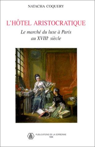 9782859443436: L'Hôtel aristocratique : Le Marché du luxe à Paris au XVIIIe siècle