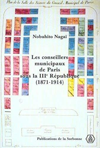 conseillers municipaux de paris sous la iiie republique (1871-1914): PUBLICATIONS DE LA SORBONNE