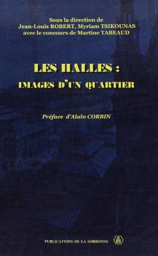 LES HALLES - Images d'un quartier: Jean-Louis Robert & Myriam Tsikounas [ ed ] [ Préface de ...
