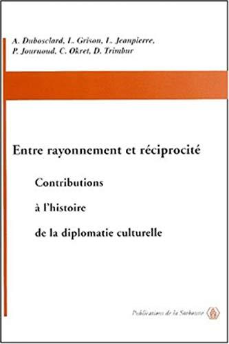 9782859444662: Entre rayonnement et r�ciprocit� : Contributions � l'histoire de la diplomatie culturelle