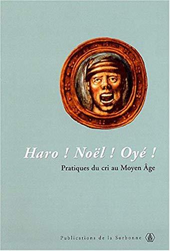 haro ! Noêl ! oyé ! pratiques du cri au Moyen Age: Didier Lett, Nicolas Offenstadt