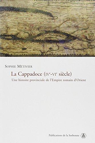 La Cappadoce IVe-VIe siècle : Une histoire provinciale de l'Empire romain d'Orient...