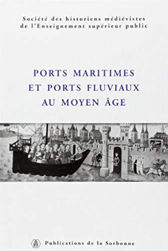 PORTS MARITIMES ET PORTS FLUVIAUX AU MOYEN-AGE: Société des Historiens Médiévistes [ Régine Le Jan ...