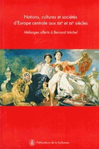 9782859445508: Nations, cultures et soci�t�s d'Europe centrale aux 19e et 20e si�cle : M�langes offerts � Bernard Michel