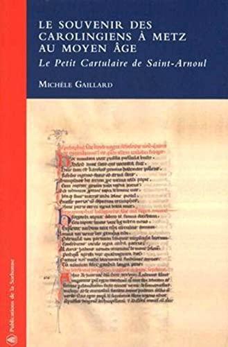 9782859445591: Le souvenir des Carolingiens à Metz au Moyen Age : Le Petit Cartulaire de Saint-Arnoul (1Cédérom)