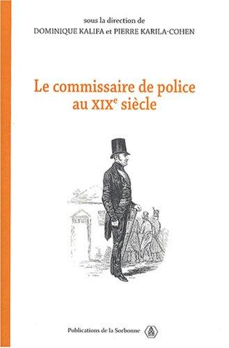 le commissaire de police au XIX siècle: Dominique Kalifa, Jean-Paul Jourdan, Laurent Lopez, ...