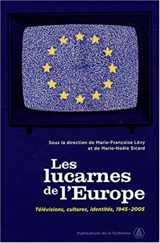 """""""les lucarnes de l'Europe ; télévisions, cultures, identités, 1945-..."""