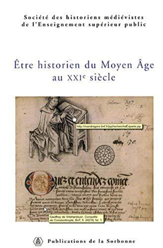 Etre historien du Moyen Âge au XXIe siècle: Société des Historiens Médiévistes de l '...