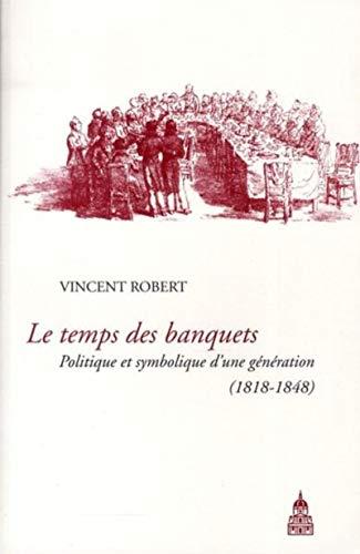 9782859446253: Le temps des banquets : Politique et symbolique d'une génération (1818-1848)