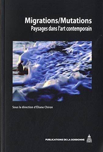 Migrations/mutations : Paysages dans l'art contemporain: Eliane Chiron