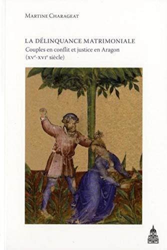 9782859446673: La délinquance matrimoniale : Couples en conflit et justice en Aragon au Moyen Age (XVe-XVIe siècle)