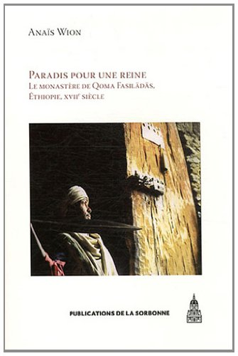 paradis pour une reine ; le monastère de Qomä Fasilädäs, Ethiopie, XVIIe si&...