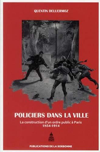 9782859446987: Policiers dans la ville : La construction d'un ordre public � Paris (1854-1914)