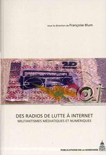 Des radios de lutte à Internet : Militantismes médiatiques et numériques: ...