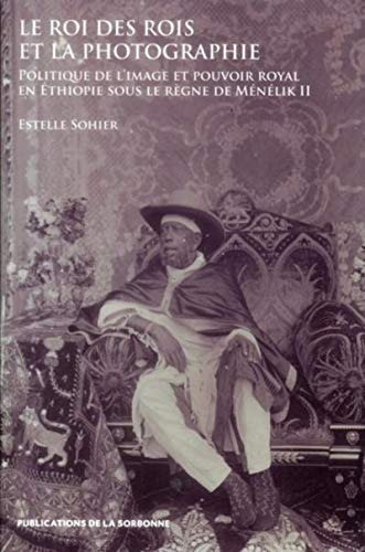 9782859447175: Le roi des rois et la photographie : Politique de l?image et pouvoir royal en Ethiopie sous le r�gne de M�n�lik II