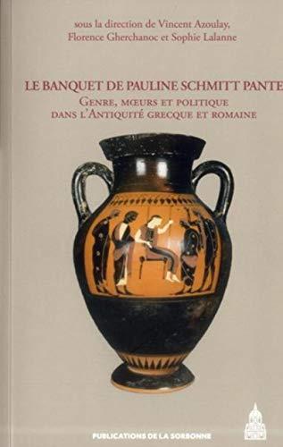 Le Banquet de Pauline Schmitt Pantel : Genre, moeurs et politique dans l'Antiquité ...