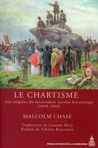 Le chartisme. Aux origines du mouvement ouvrier britannique (1838-1858): CHASE ( Malcolm )