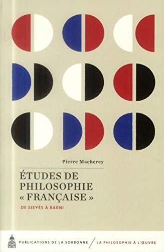 Etudes de philosophie francaise de sieyes a barni: Macherey Pierre