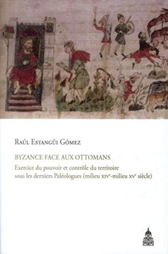 9782859447731: Byzance face aux Ottomans : Exercice du pouvoir et contrôle du territoire sous les derniers Paléologues (milieu XIVe-milieu XVe siècle) (Byzantina-Sorbonensia)