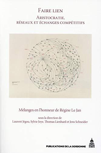 9782859448905: Faire lien : aristocratie, r�seaux et �changes comp�titifs : M�langes en l'honneur de R�gine Le Jan