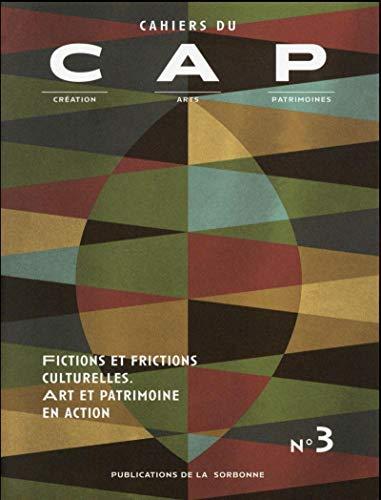 Cahiers du CAP : création, arts, patrimoines : N° 3 : Fictions et frictions culturelles ...