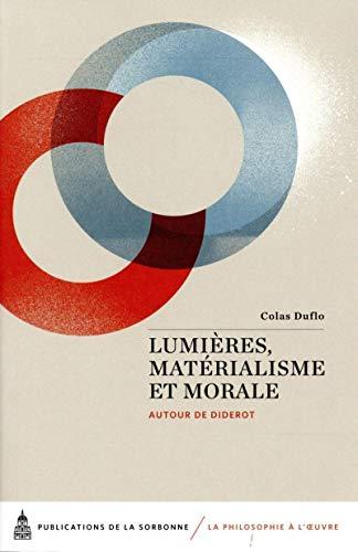 Lumières, matérialisme et morale : Autour de: Colas Duflo; Collectif