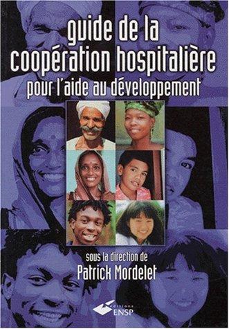 Guide de la cooperation hospitaliere pour l'aide au developpement: Mordelet Patrick