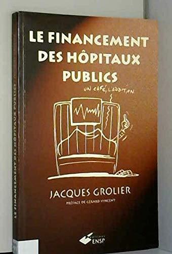 Le financement des hôpitaux publics (French Edition) (2859527176) by Jacques Grolier