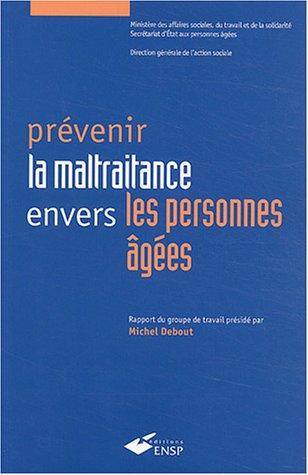 Prevenir la maltraitance envers les personnes agees: Debout Michel