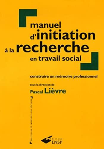 9782859529338: Manuel d'initiation à la recherche en travail social : Construire un mémoire professionnel