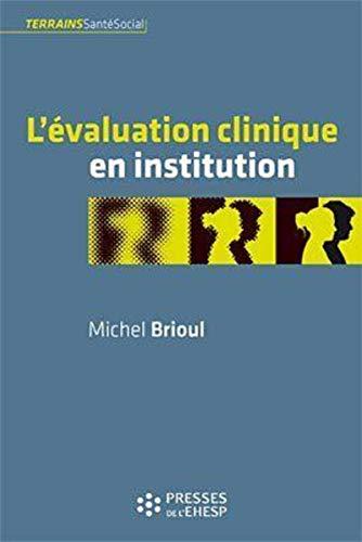 L'evaluation clinique en institution: Brioul Michel