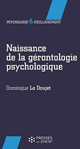 Naissance de la gerontologie psychologique: Dominique Le Doujet