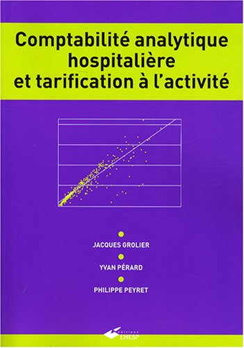 Comptabilite analytique hospitaliere et tarification a l'activite (2859529624) by Jacques Grolier