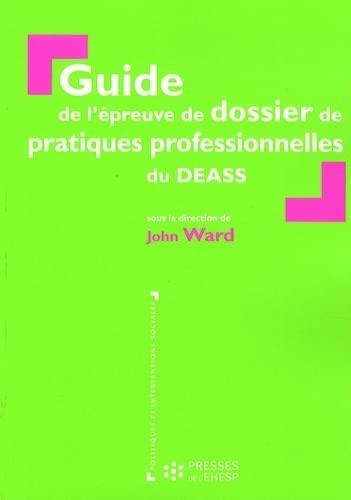 Guide l'epreuve de dossier de pratiques professionnelles du DEAS (2859529837) by Ward, John