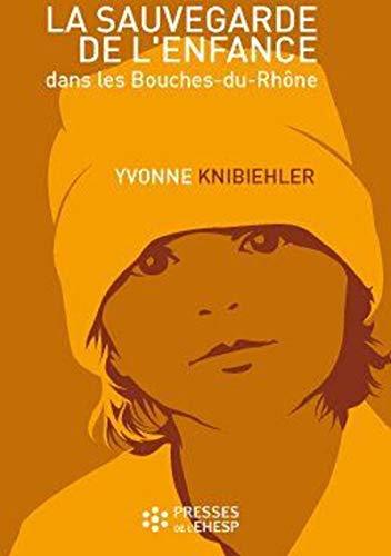 La sauvegarde de l'enfance dans les Bouches du Rhone: Knibiehler Yvonne