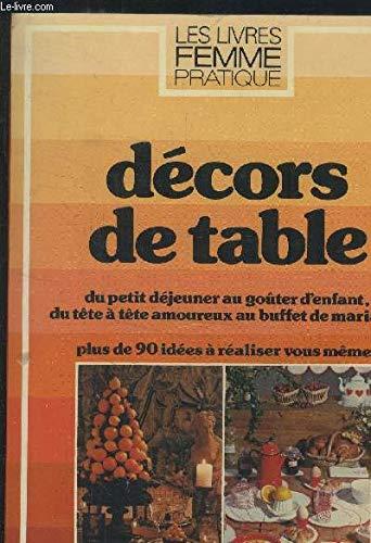 9782859561208: D�cors de table : Du petit d�jeuner au go�ter d'enfant, du t�te � t�te amoureux au buffet de mariage (Les Livres Femme pratique)