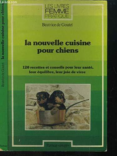 9782859561253: La Nouvelle cuisine pour chiens : 120 recettes et conseils pour leur santé, leur équilibre, leur joie de vivre (Les Livres Femme pratique)