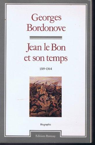 Jean le Bon et son temps. (1319-1364).: BORDONOVE, GEORGES.