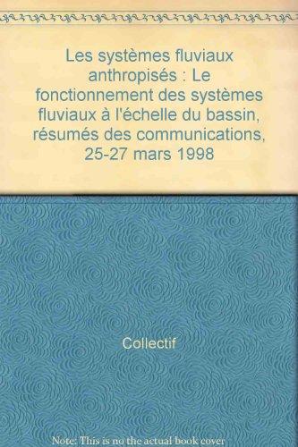 Les systèmes fluviaux anthropisés : Le fonctionnement des systèmes fluviaux &...