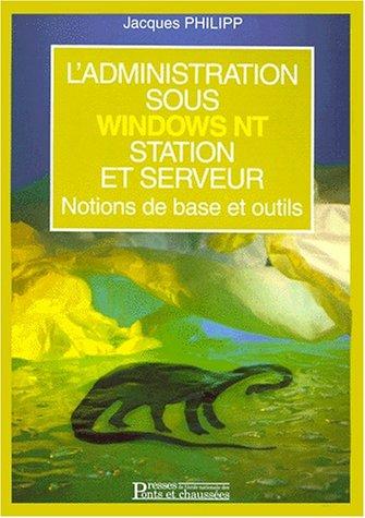 9782859783105: L'ADMINISTRATION SOUS WINDOWS NT STATION ET SERVEUR. Notions de base et outils