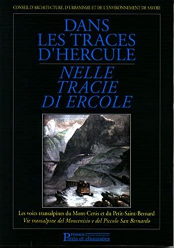 Dans les traces d'Hercule : Nelle tracie di Ercole : Les voies transalpines du Mont-Cenis et ...