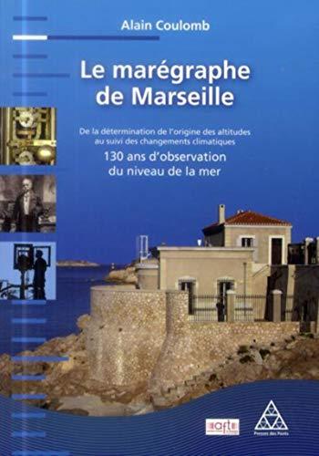 9782859784812: Le marégraphe de Marseille : De la détermination de l'origine des altitudes au suivi des changements climatiques - 130 ans d'observation du niveau de la mer