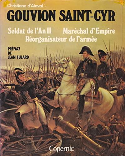 Gouvion Saint-Cyr: Soldat de l'An II, Marechal d'Empire, Reorganisateur de l'armee (...