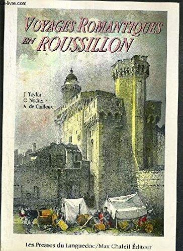VOYAGES ROMANTIQUES EN ROUSSILLON: TAYLOR J. (Baron Justin); NODIER C. (Charles); A. (Alphonse) de ...