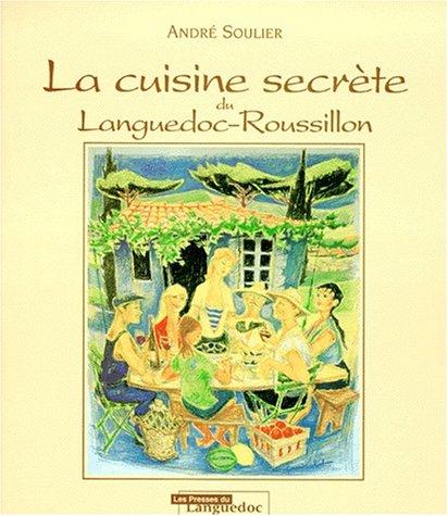 LA CUISINE SECRETE DU LANGUEDOC-ROUSSILLON. 2ème édition (LIRE LES SAVEUR) - Soulier, André